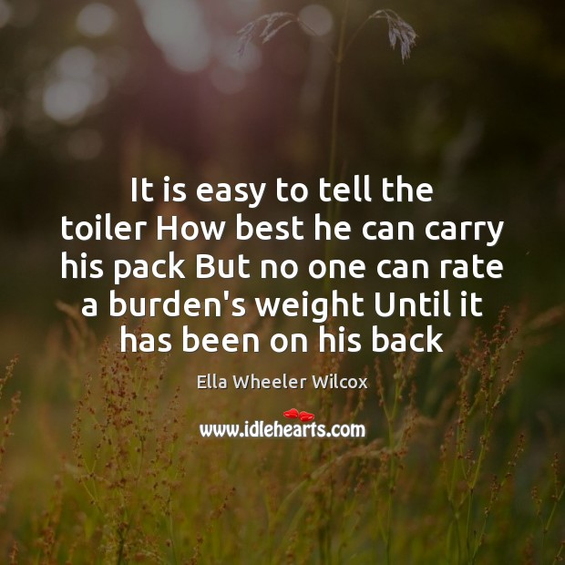 It is easy to tell the toiler How best he can carry Image