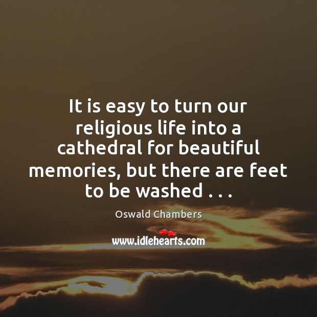 It is easy to turn our religious life into a cathedral for Image
