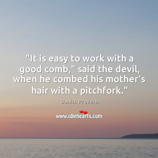 """""""it is easy to work with a good comb,"""" said the devil Danish Proverbs Image"""