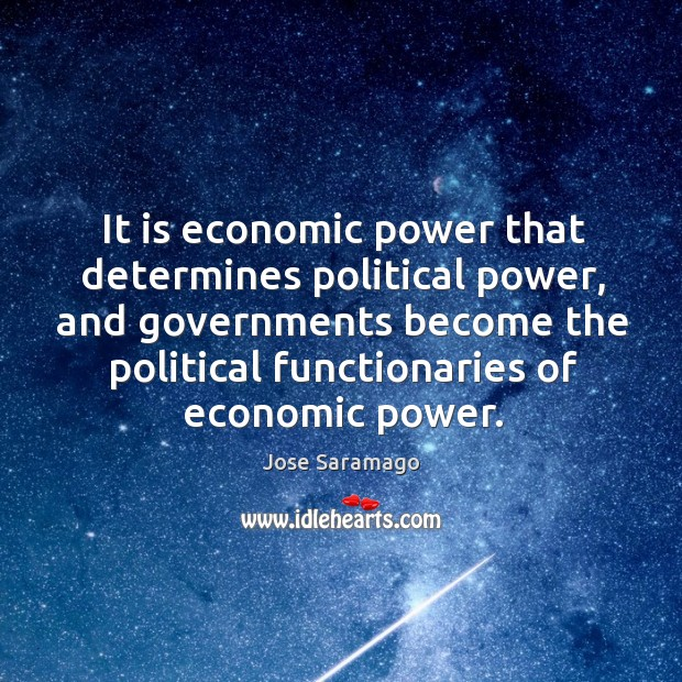 It is economic power that determines political power, and governments become the Image