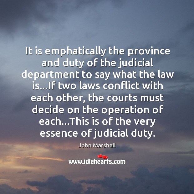 It is emphatically the province and duty of the judicial department to John Marshall Picture Quote