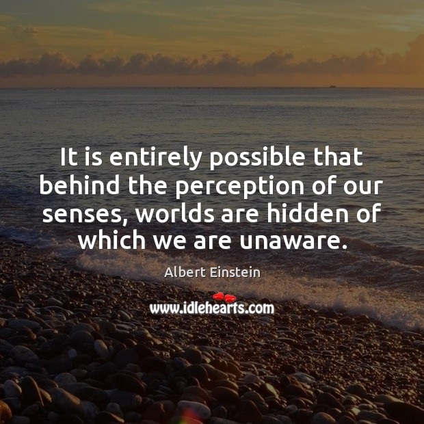 It is entirely possible that behind the perception of our senses, worlds Image
