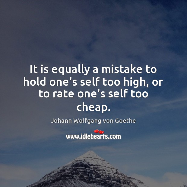 Image, It is equally a mistake to hold one's self too high, or to rate one's self too cheap.