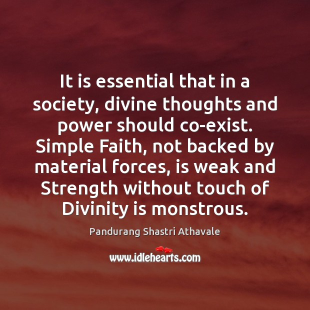 It is essential that in a society, divine thoughts and power should Pandurang Shastri Athavale Picture Quote