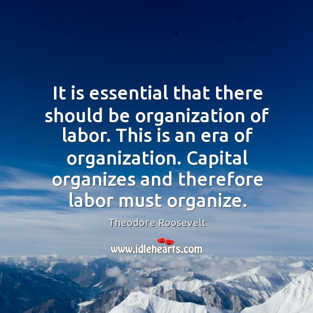 Image, It is essential that there should be organization of labor. This is an era of organization.
