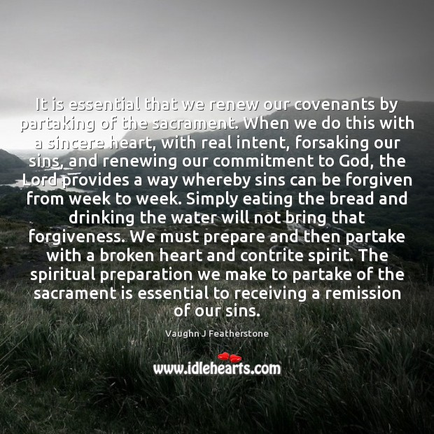 It is essential that we renew our covenants by partaking of the Broken Heart Quotes Image