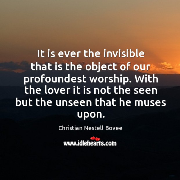 Image, It is ever the invisible that is the object of our profoundest worship.