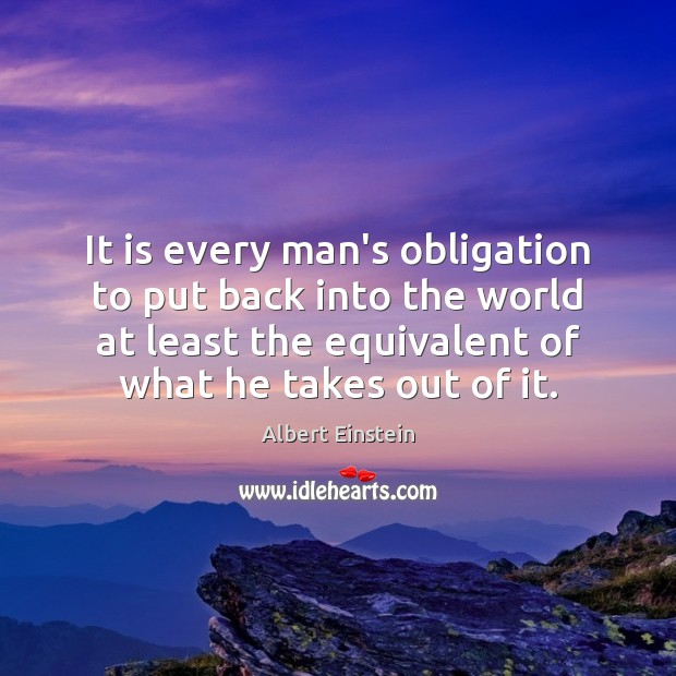 Image, It is every man's obligation to put back into the world at