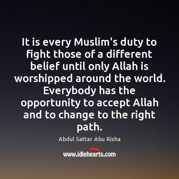 It is every Muslim's duty to fight those of a different belief Image