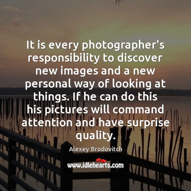 Image, It is every photographer's responsibility to discover new images and a new