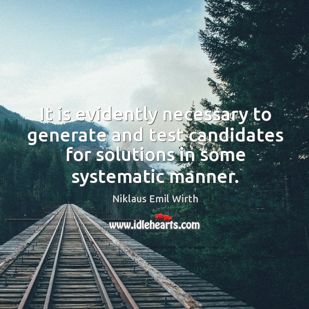 It is evidently necessary to generate and test candidates for solutions in some systematic manner. Image