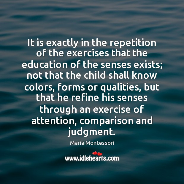 Image, It is exactly in the repetition of the exercises that the education