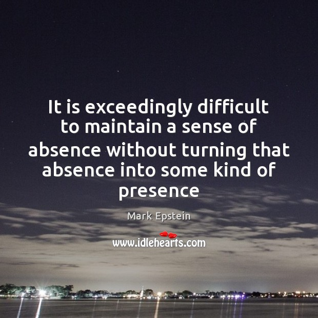 It is exceedingly difficult to maintain a sense of absence without turning Image