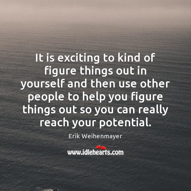 Image, It is exciting to kind of figure things out in yourself and