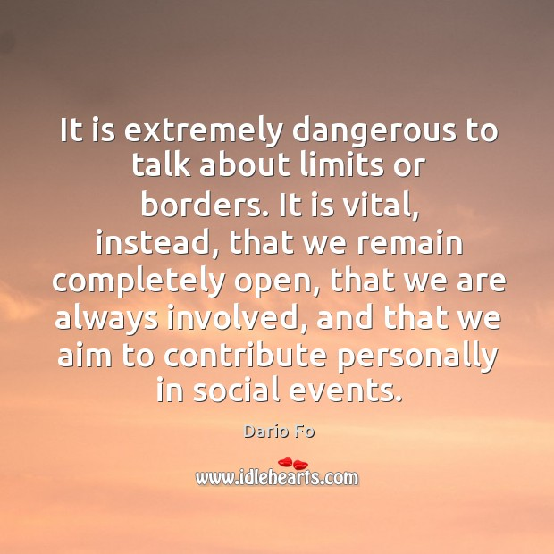 It is extremely dangerous to talk about limits or borders. Image
