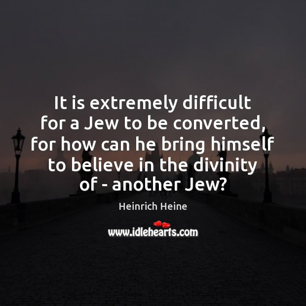 Image, It is extremely difficult for a Jew to be converted, for how