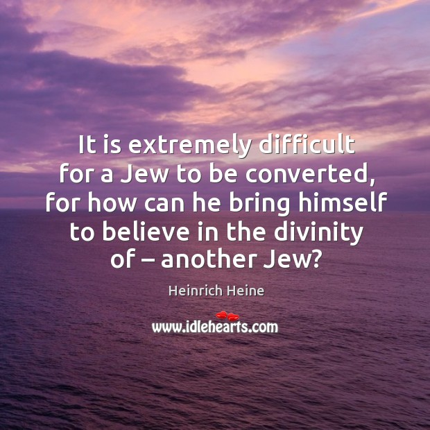 It is extremely difficult for a jew to be converted Image