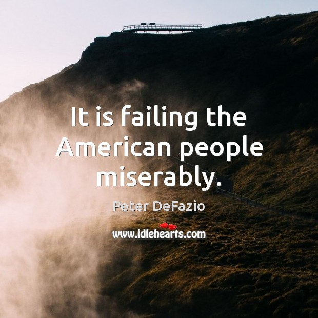 It is failing the American people miserably. Image