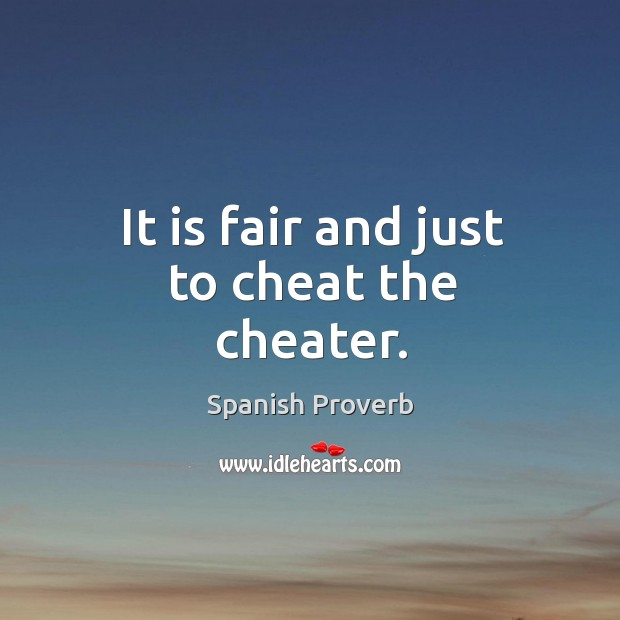 Image, It is fair and just to cheat the cheater.