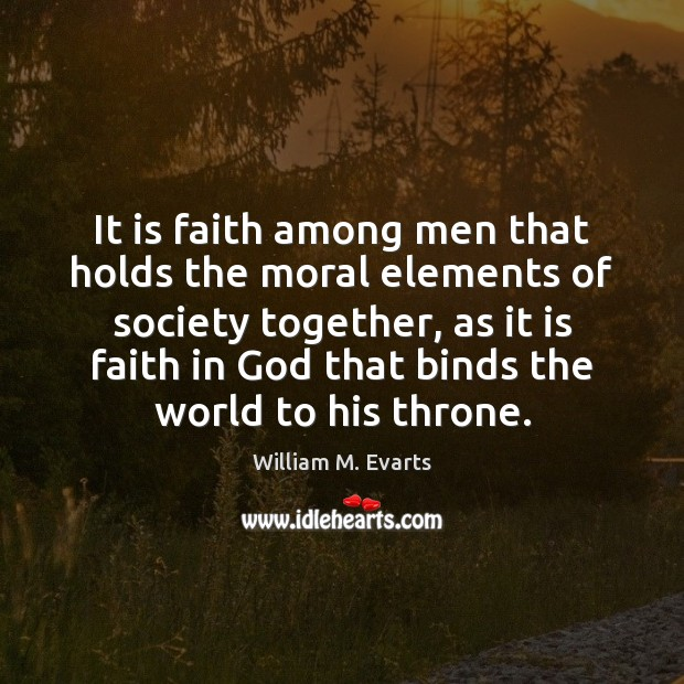 It is faith among men that holds the moral elements of society Image