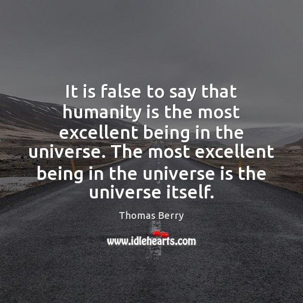 It is false to say that humanity is the most excellent being Image