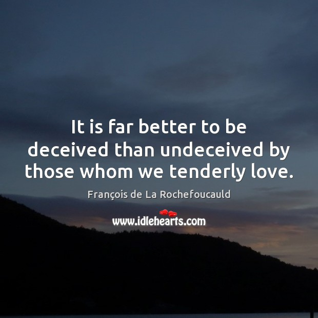 Image, It is far better to be deceived than undeceived by those whom we tenderly love.
