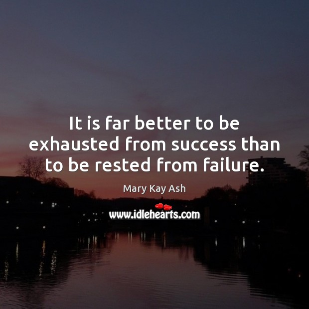 Image, It is far better to be exhausted from success than to be rested from failure.
