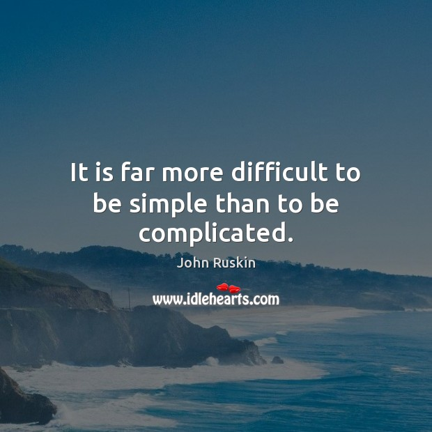 Image, It is far more difficult to be simple than to be complicated.
