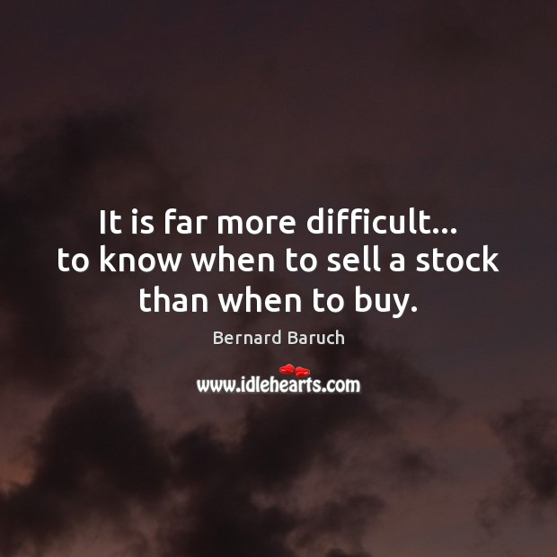 Image, It is far more difficult… to know when to sell a stock than when to buy.