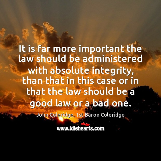 Image, It is far more important the law should be administered with absolute