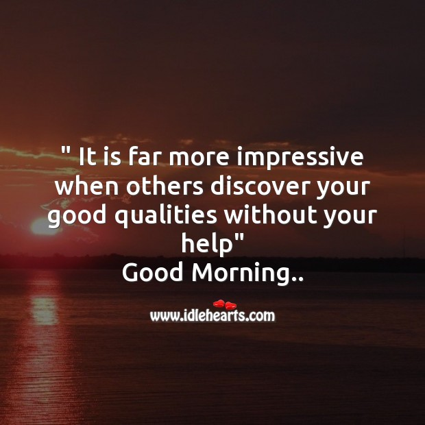 It is far more impressive when others Good Morning Messages Image