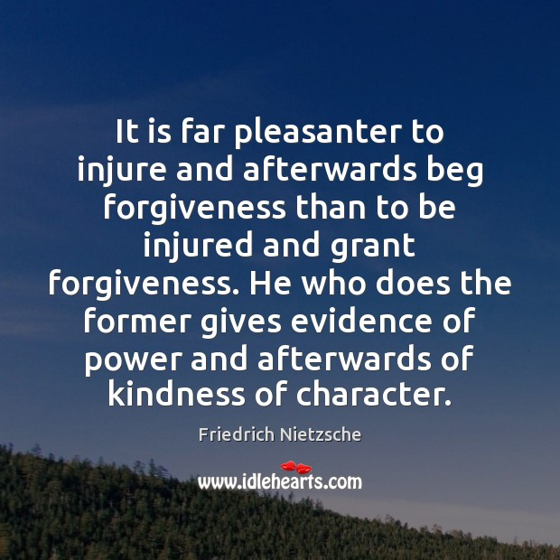Image, It is far pleasanter to injure and afterwards beg forgiveness than to