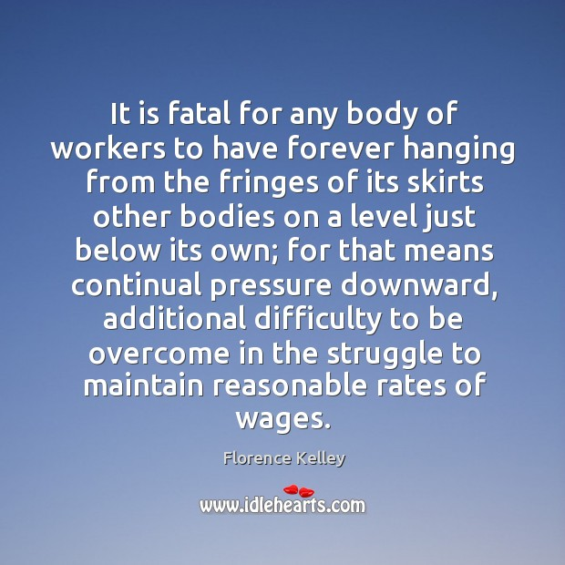 It is fatal for any body of workers to have forever hanging from the fringes of its skirts other Image