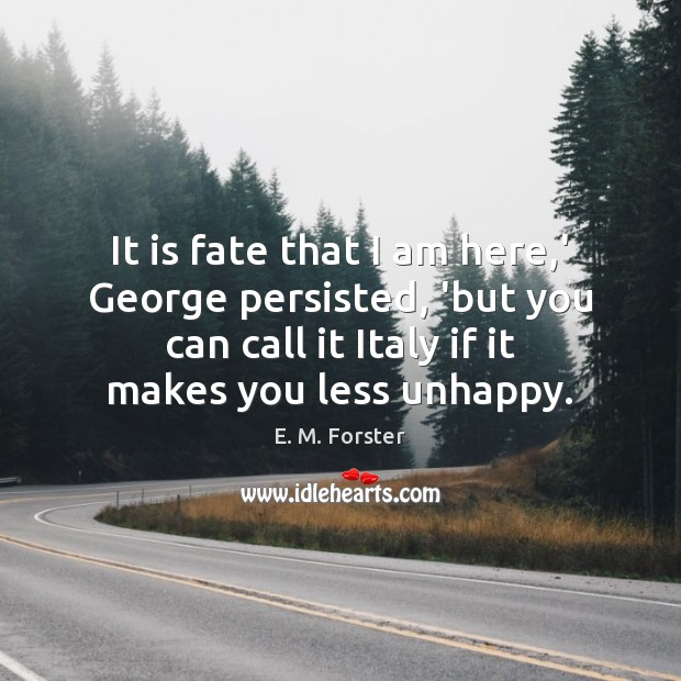 Image, It is fate that I am here,' George persisted, 'but you