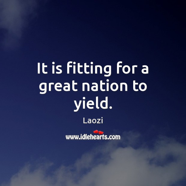 Image, It is fitting for a great nation to yield.