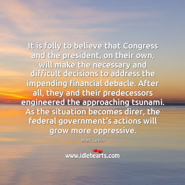 It is folly to believe that Congress and the president, on their Image