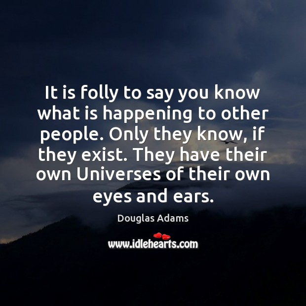 It is folly to say you know what is happening to other Douglas Adams Picture Quote