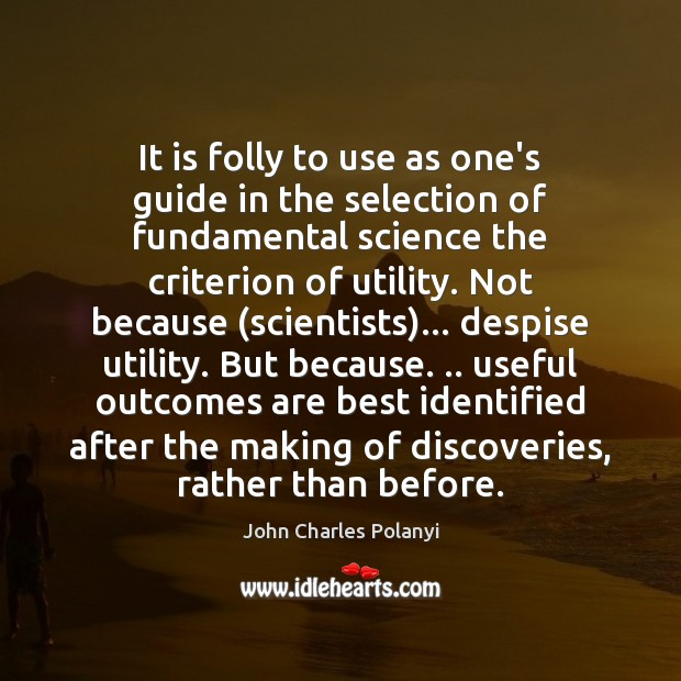 It is folly to use as one's guide in the selection of John Charles Polanyi Picture Quote