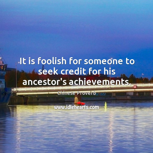 Image, It is foolish for someone to seek credit for his ancestor's achievements.