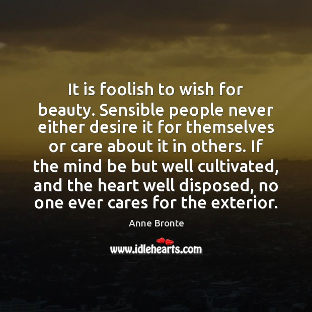 Image, It is foolish to wish for beauty. Sensible people never either desire
