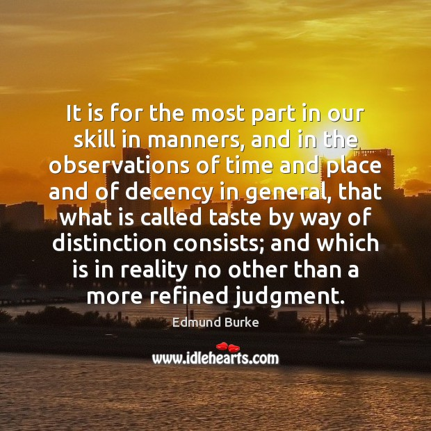 It is for the most part in our skill in manners, and Edmund Burke Picture Quote