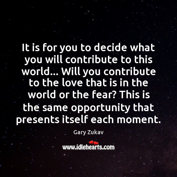 It is for you to decide what you will contribute to this Gary Zukav Picture Quote