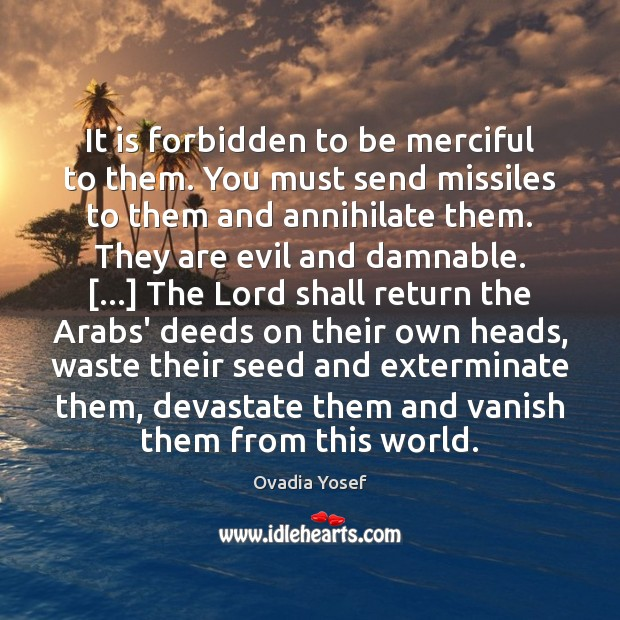 It is forbidden to be merciful to them. You must send missiles Image