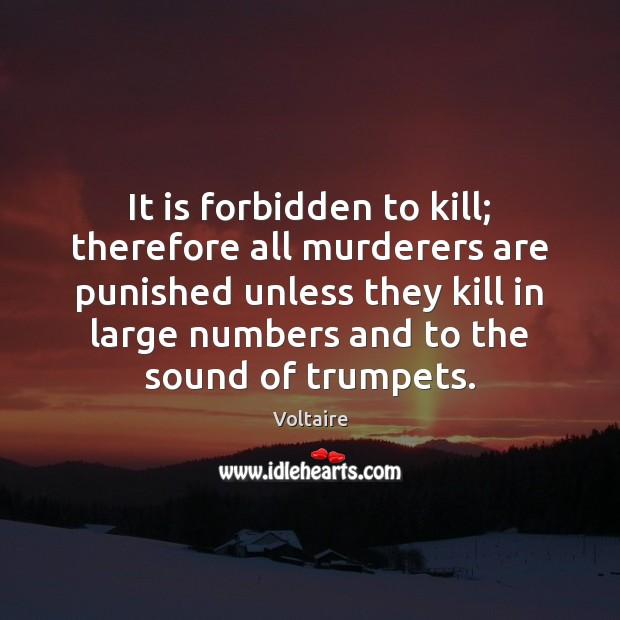 It is forbidden to kill; therefore all murderers are punished unless they Voltaire Picture Quote
