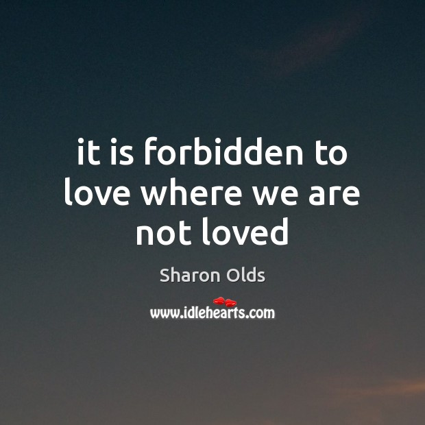 It is forbidden to love where we are not loved Image