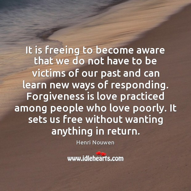It is freeing to become aware that we do not have to Henri Nouwen Picture Quote