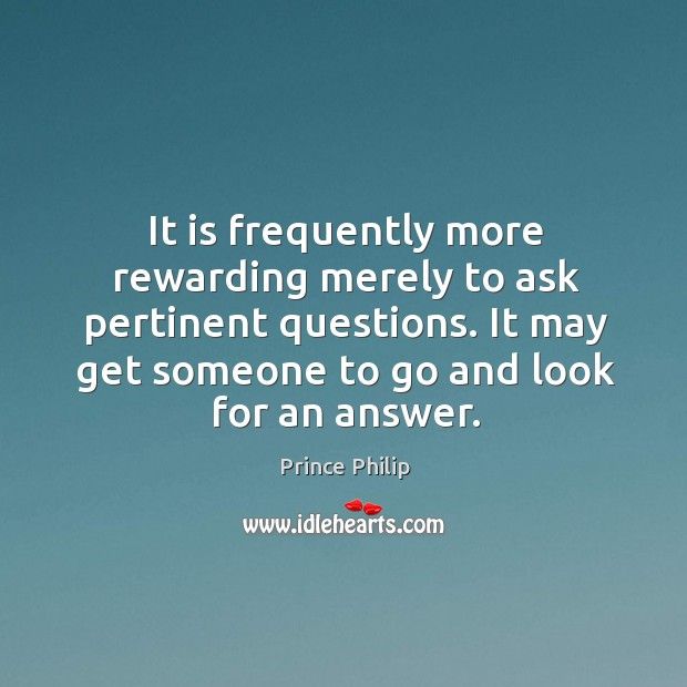 It is frequently more rewarding merely to ask pertinent questions. It may Image