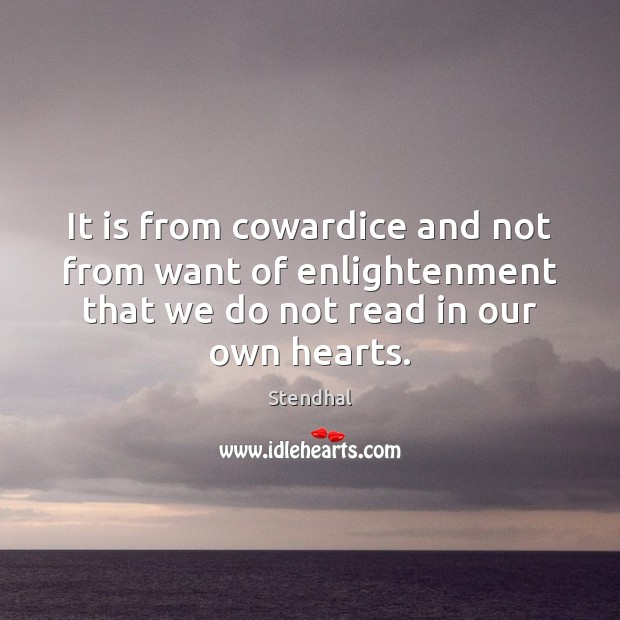 It is from cowardice and not from want of enlightenment that we Stendhal Picture Quote