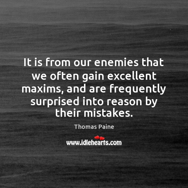 It is from our enemies that we often gain excellent maxims, and Image