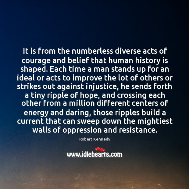 Image, It is from the numberless diverse acts of courage and belief that